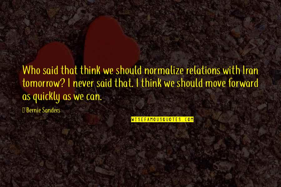 Can't Move Forward Quotes By Bernie Sanders: Who said that think we should normalize relations