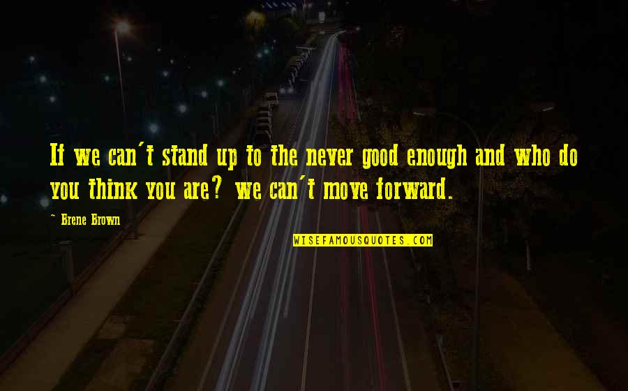 Can't Move Forward Quotes By Brene Brown: If we can't stand up to the never