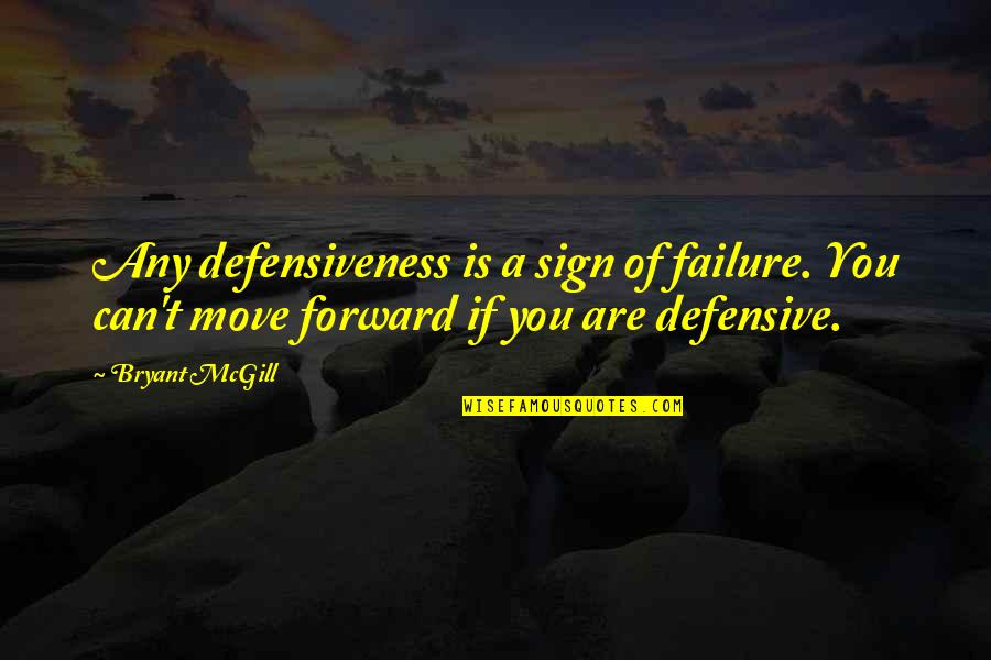 Can't Move Forward Quotes By Bryant McGill: Any defensiveness is a sign of failure. You