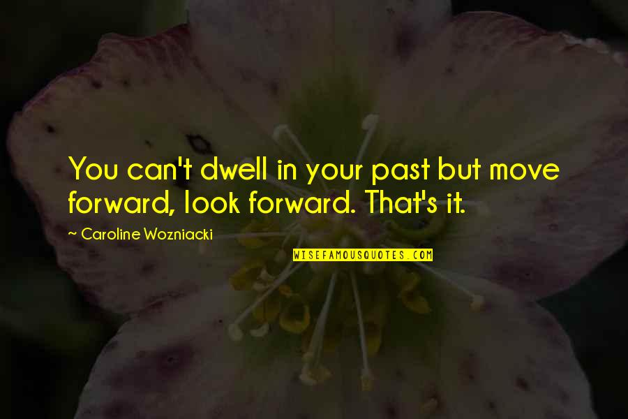 Can't Move Forward Quotes By Caroline Wozniacki: You can't dwell in your past but move