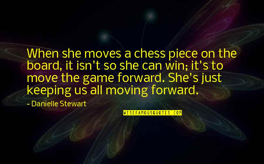 Can't Move Forward Quotes By Danielle Stewart: When she moves a chess piece on the