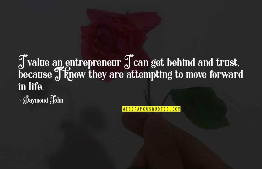 Can't Move Forward Quotes By Daymond John: I value an entrepreneur I can get behind