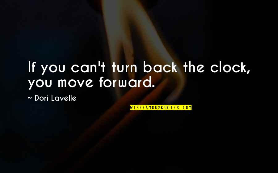 Can't Move Forward Quotes By Dori Lavelle: If you can't turn back the clock, you