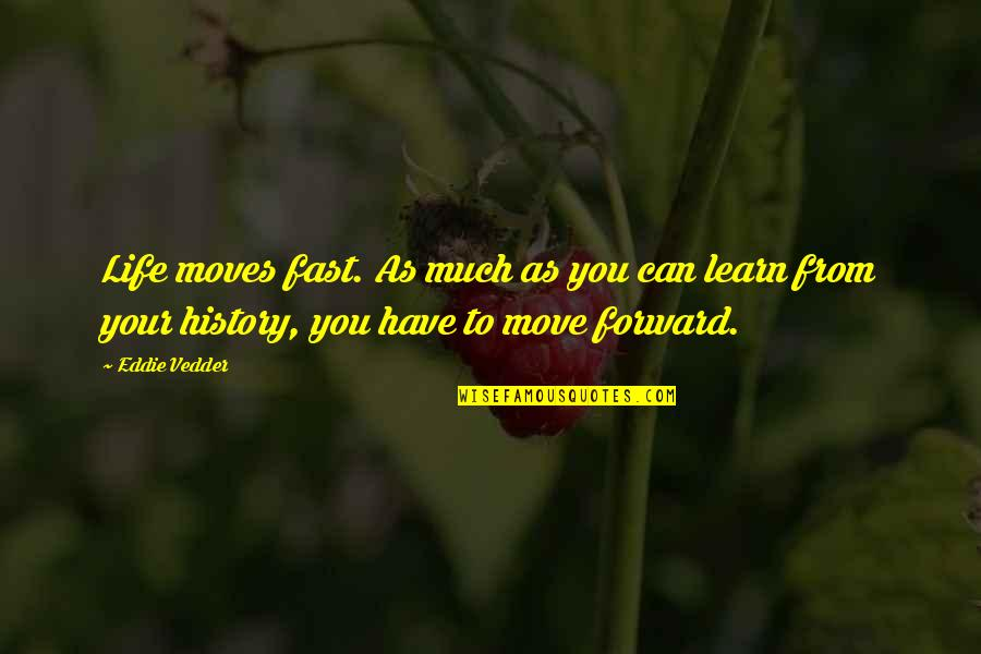 Can't Move Forward Quotes By Eddie Vedder: Life moves fast. As much as you can