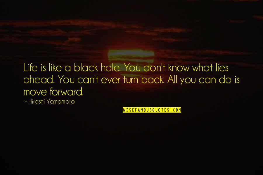 Can't Move Forward Quotes By Hiroshi Yamamoto: Life is like a black hole. You don't