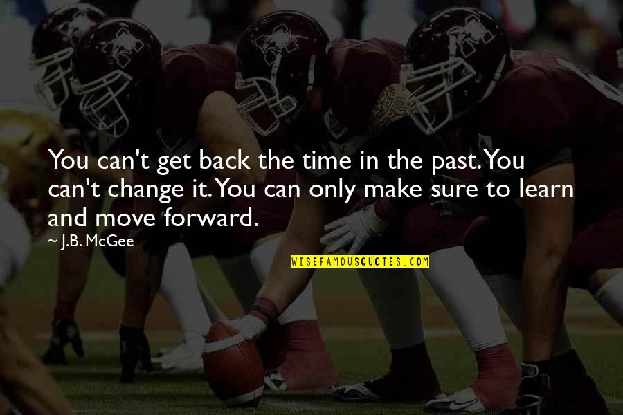 Can't Move Forward Quotes By J.B. McGee: You can't get back the time in the