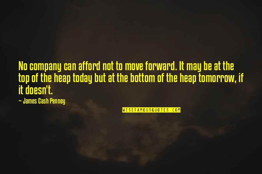 Can't Move Forward Quotes By James Cash Penney: No company can afford not to move forward.