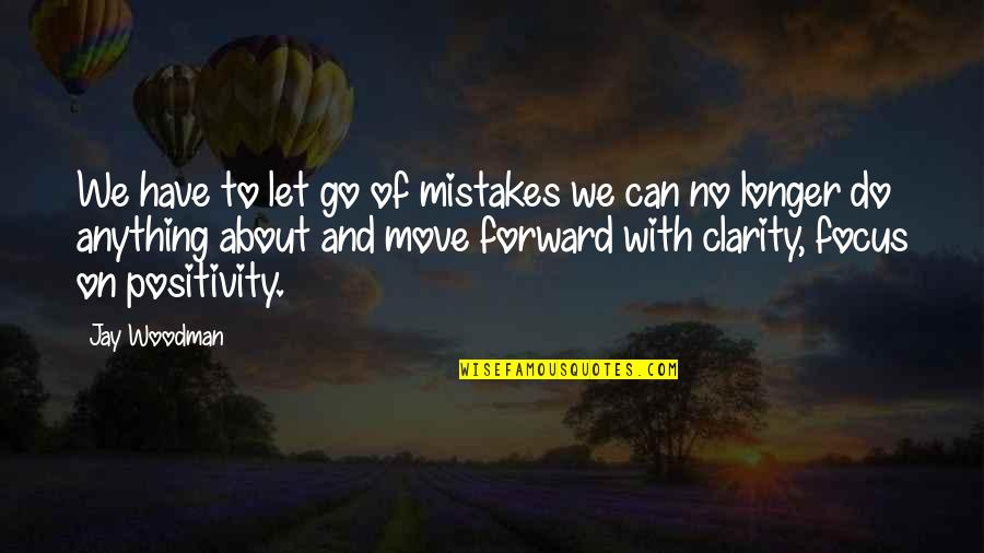 Can't Move Forward Quotes By Jay Woodman: We have to let go of mistakes we