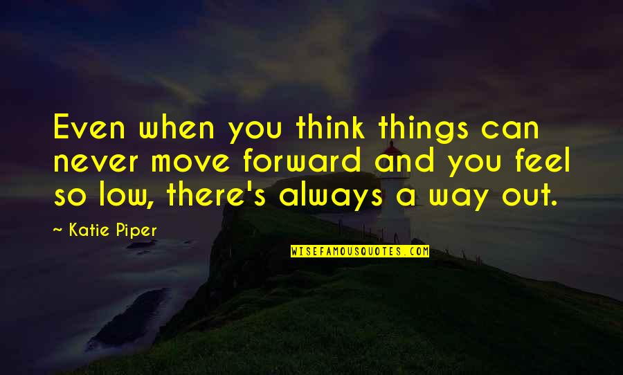 Can't Move Forward Quotes By Katie Piper: Even when you think things can never move