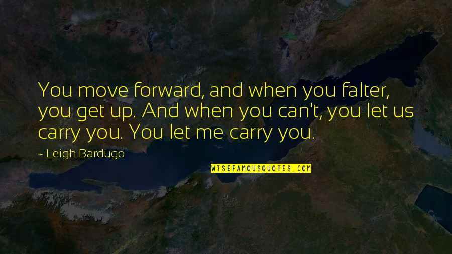 Can't Move Forward Quotes By Leigh Bardugo: You move forward, and when you falter, you