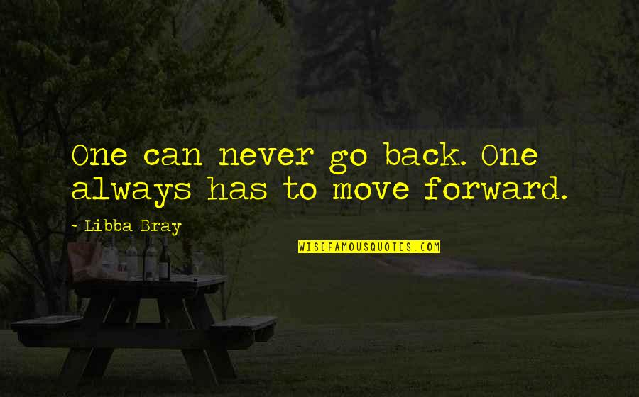 Can't Move Forward Quotes By Libba Bray: One can never go back. One always has