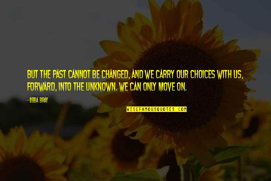 Can't Move Forward Quotes By Libba Bray: But the past cannot be changed, and we