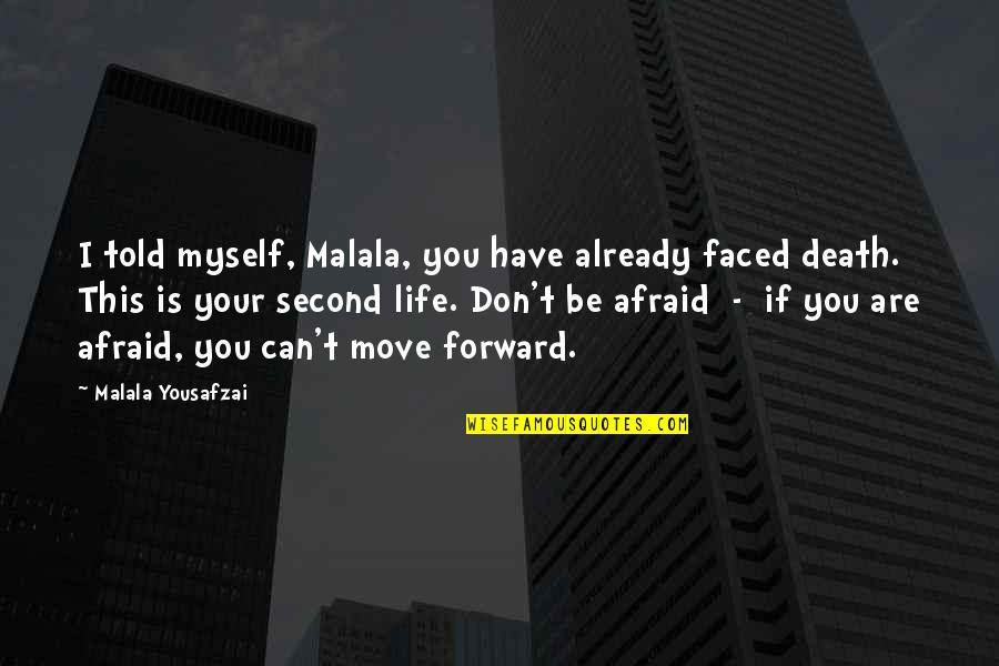 Can't Move Forward Quotes By Malala Yousafzai: I told myself, Malala, you have already faced