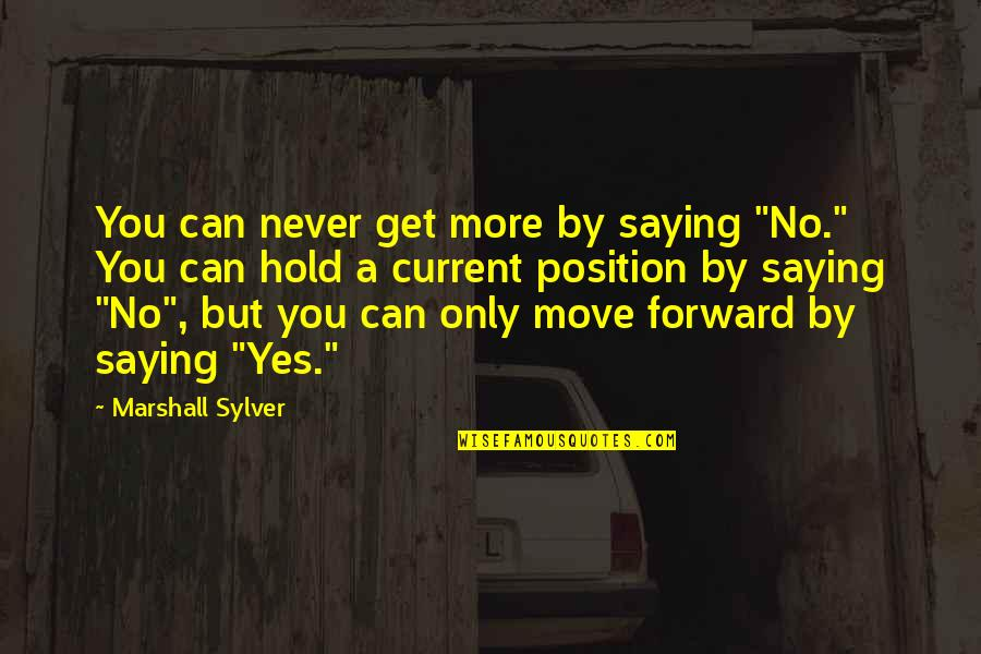 "Can't Move Forward Quotes By Marshall Sylver: You can never get more by saying ""No."""