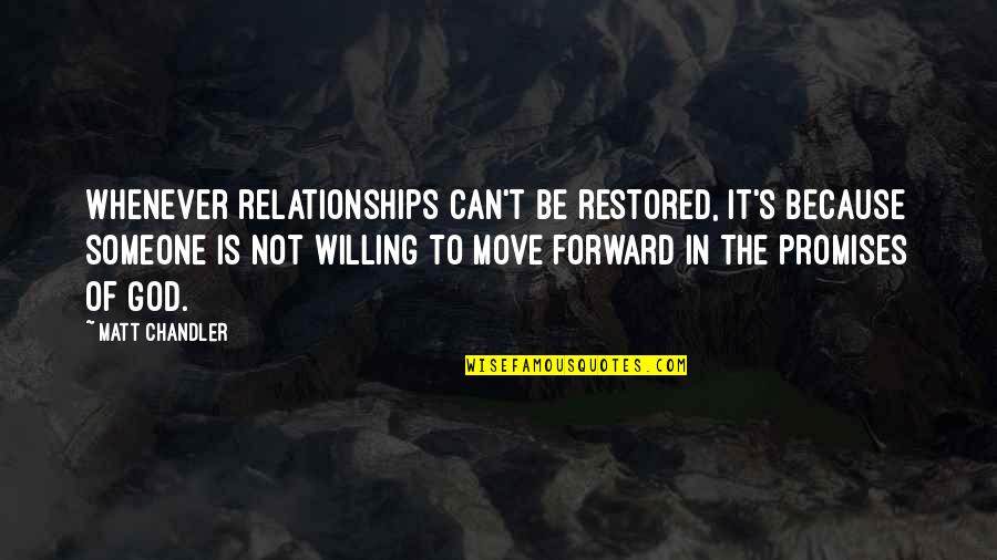 Can't Move Forward Quotes By Matt Chandler: Whenever relationships can't be restored, it's because someone