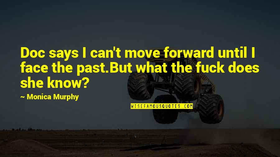 Can't Move Forward Quotes By Monica Murphy: Doc says I can't move forward until I