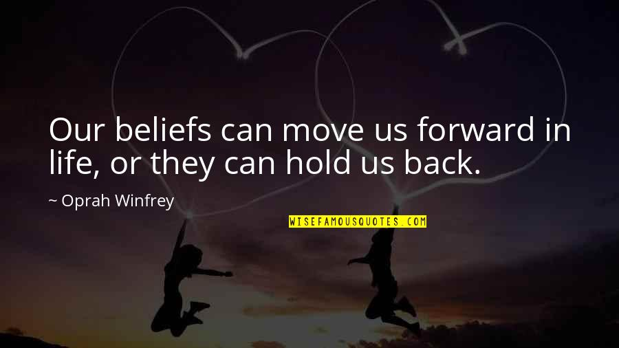 Can't Move Forward Quotes By Oprah Winfrey: Our beliefs can move us forward in life,