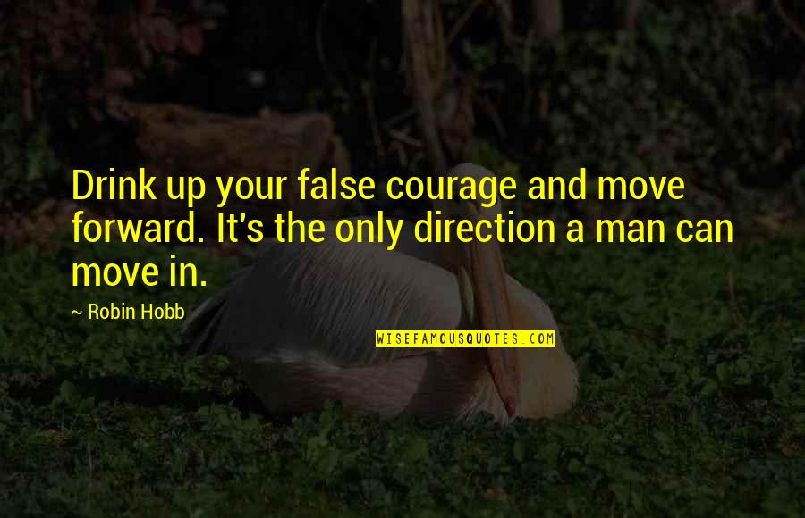 Can't Move Forward Quotes By Robin Hobb: Drink up your false courage and move forward.