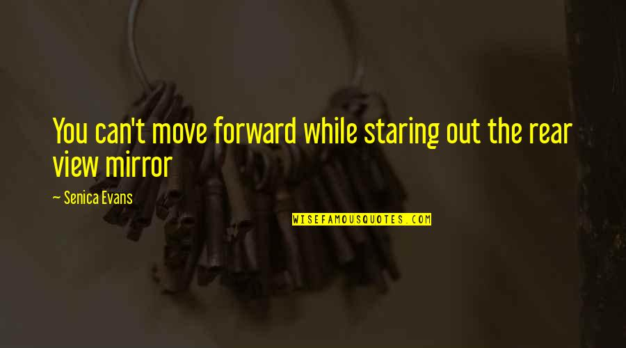 Can't Move Forward Quotes By Senica Evans: You can't move forward while staring out the