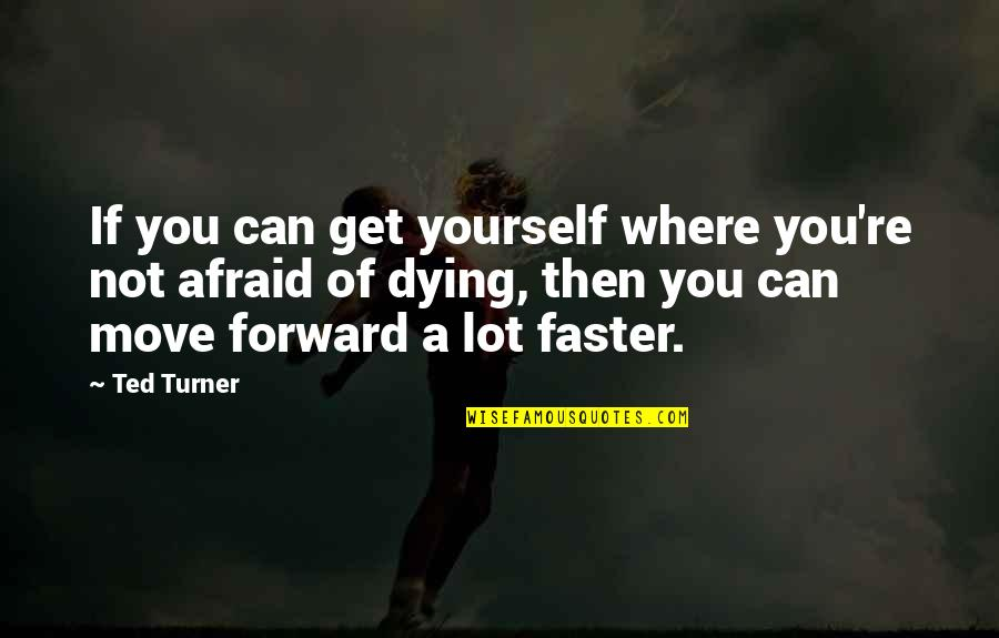 Can't Move Forward Quotes By Ted Turner: If you can get yourself where you're not