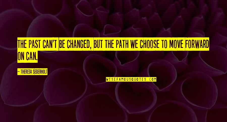 Can't Move Forward Quotes By Theresa Sederholt: The past can't be changed, but the path