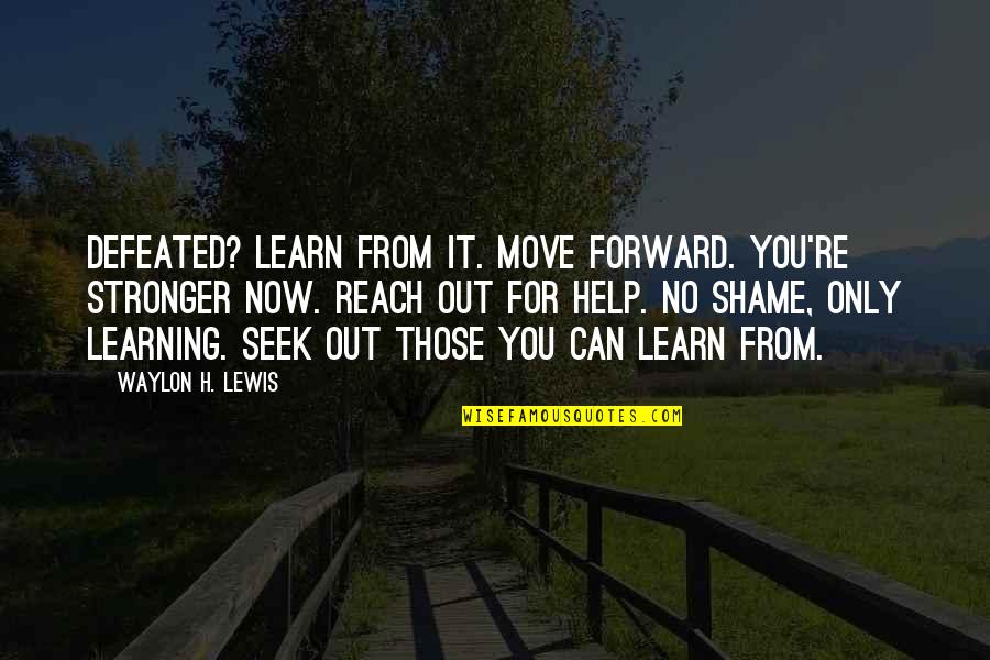 Can't Move Forward Quotes By Waylon H. Lewis: Defeated? Learn from it. Move forward. You're stronger