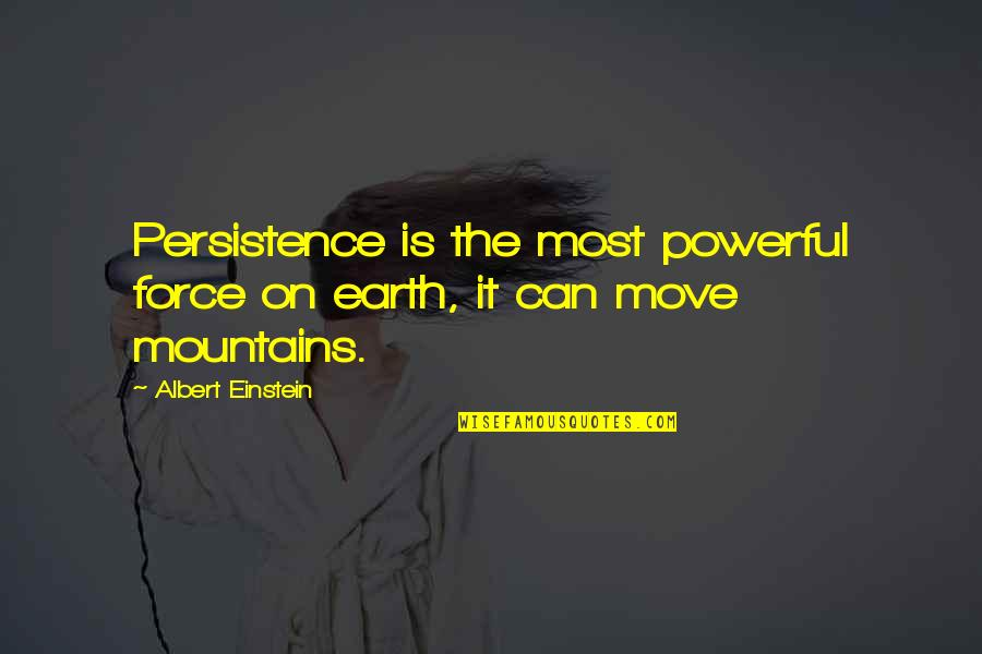 Can't Move On Quotes By Albert Einstein: Persistence is the most powerful force on earth,