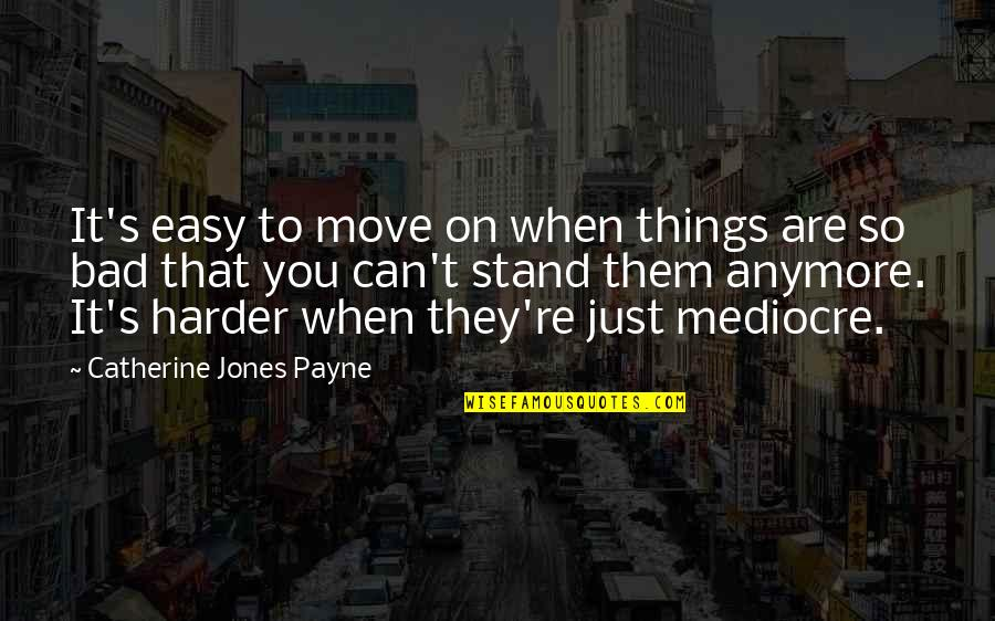 Can't Move On Quotes By Catherine Jones Payne: It's easy to move on when things are