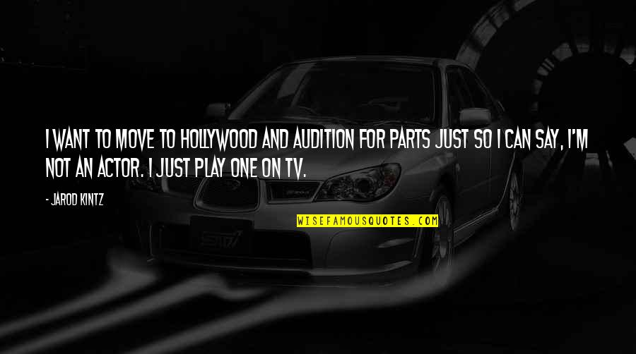 Can't Move On Quotes By Jarod Kintz: I want to move to Hollywood and audition