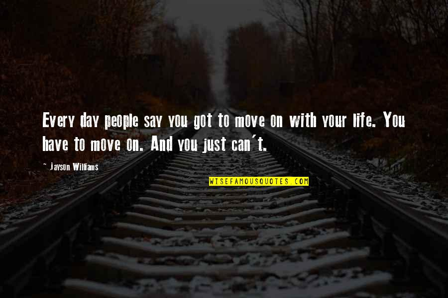 Can't Move On Quotes By Jayson Williams: Every day people say you got to move