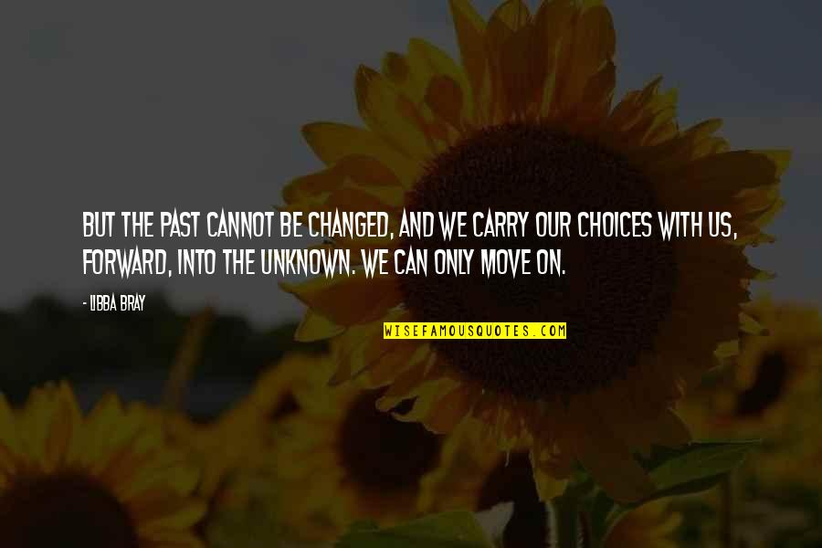 Can't Move On Quotes By Libba Bray: But the past cannot be changed, and we