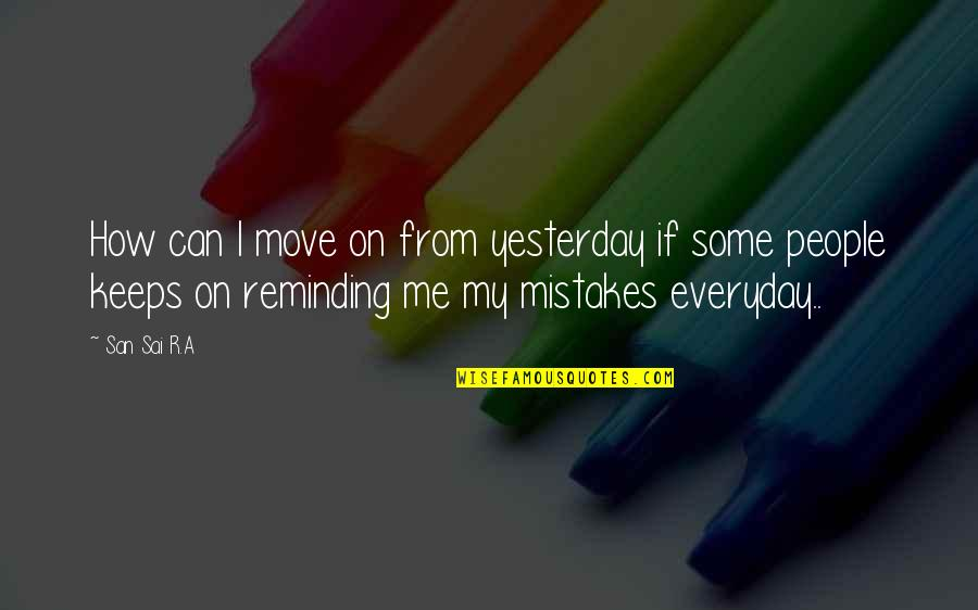 Can't Move On Quotes By San Sai R.A: How can I move on from yesterday if
