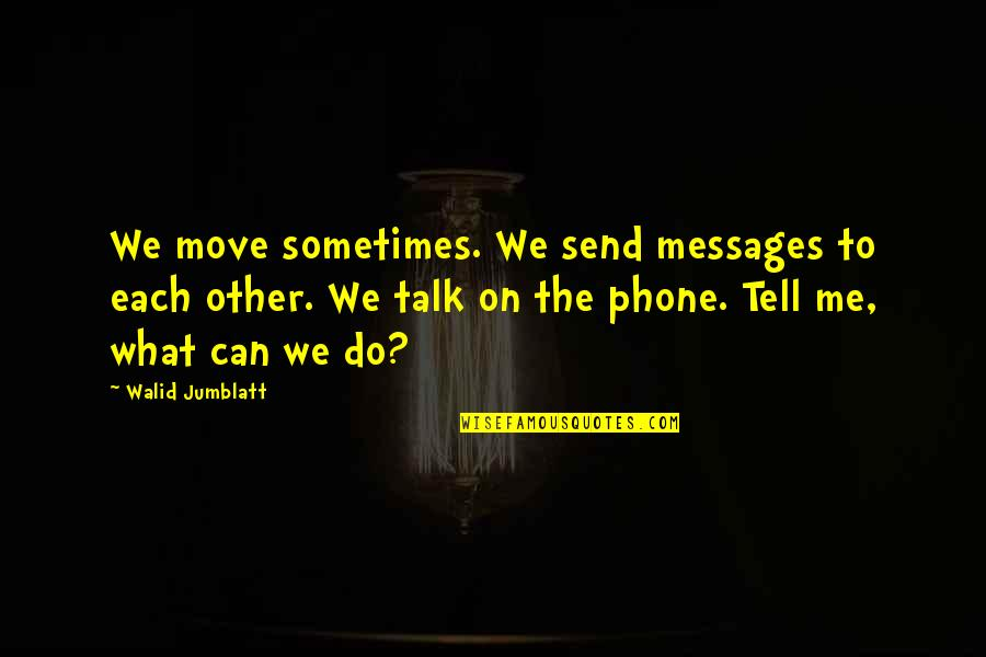Can't Move On Quotes By Walid Jumblatt: We move sometimes. We send messages to each