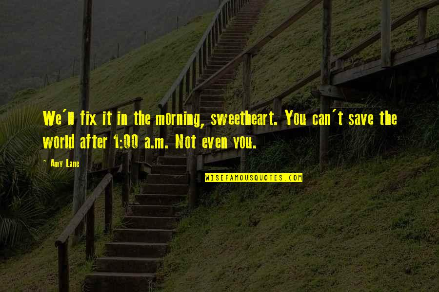 Can't Save You Quotes By Amy Lane: We'll fix it in the morning, sweetheart. You