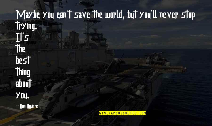 Can't Save You Quotes By Ann Aguirre: Maybe you can't save the world, but you'll