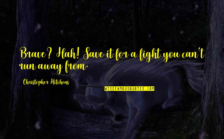 Can't Save You Quotes By Christopher Hitchens: Brave? Hah! Save it for a fight you