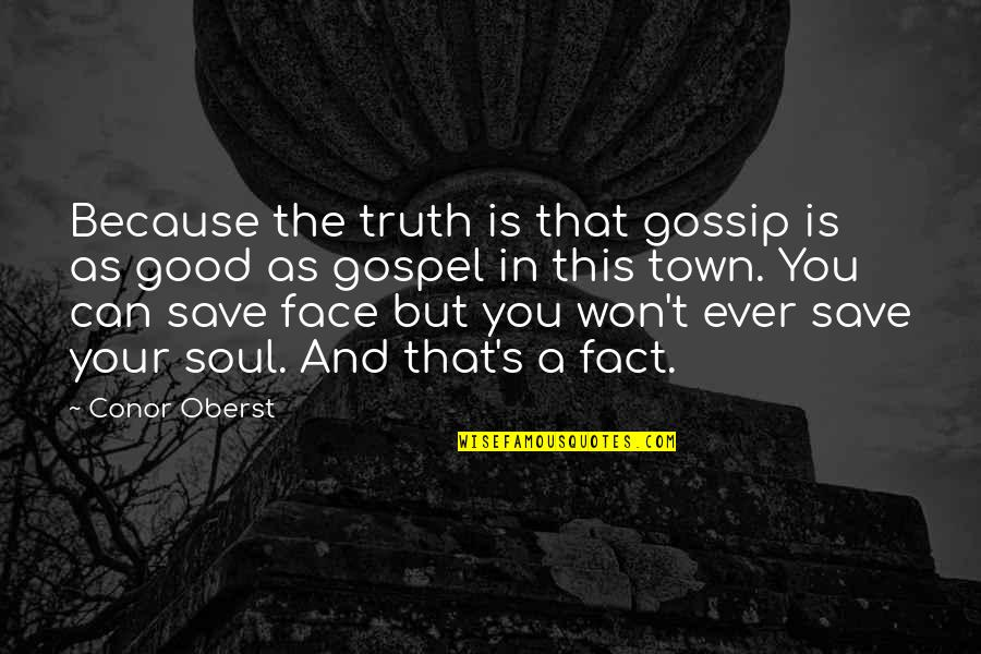 Can't Save You Quotes By Conor Oberst: Because the truth is that gossip is as
