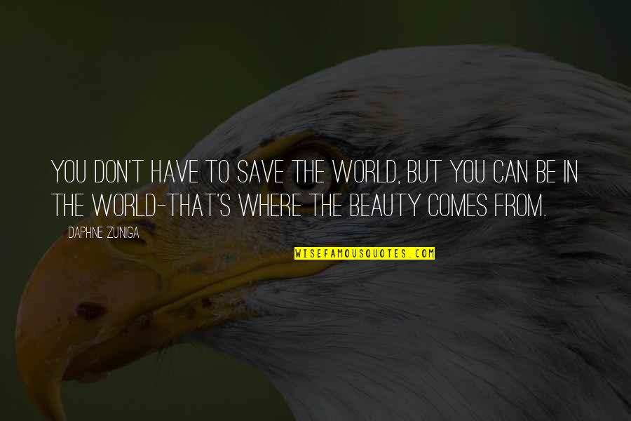 Can't Save You Quotes By Daphne Zuniga: You don't have to save the world, but