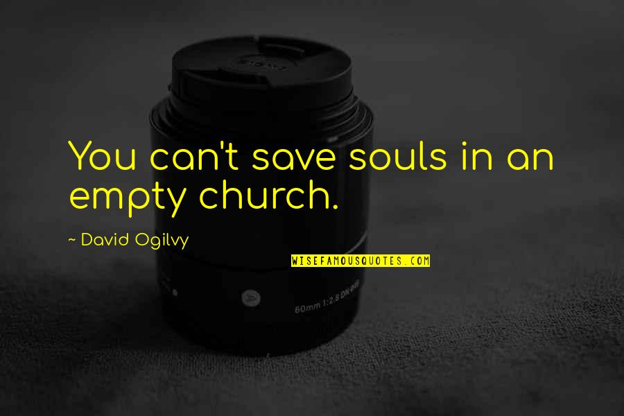 Can't Save You Quotes By David Ogilvy: You can't save souls in an empty church.