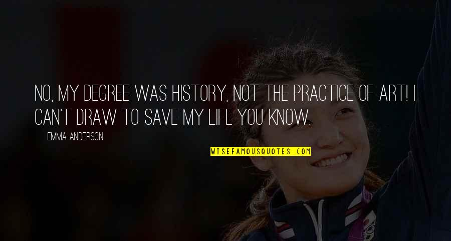 Can't Save You Quotes By Emma Anderson: No, my degree was history, not the practice