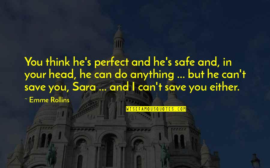 Can't Save You Quotes By Emme Rollins: You think he's perfect and he's safe and,