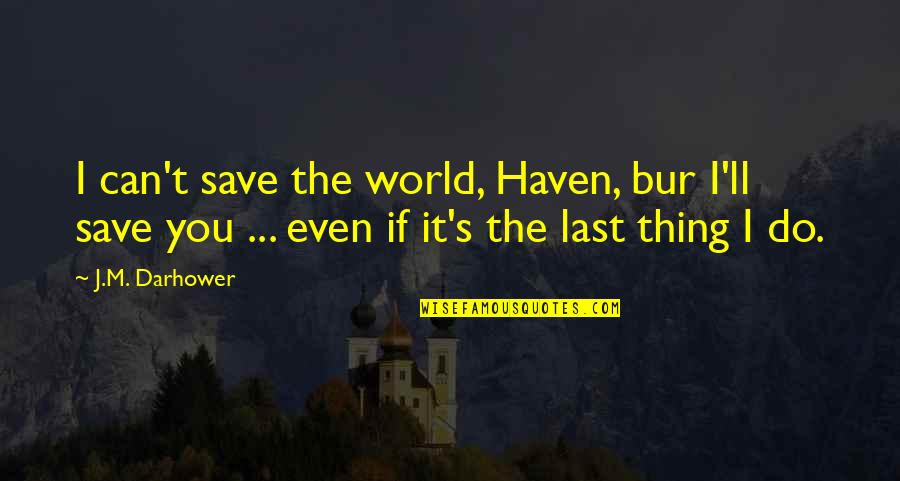 Can't Save You Quotes By J.M. Darhower: I can't save the world, Haven, bur I'll