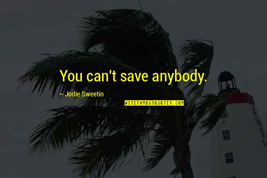 Can't Save You Quotes By Jodie Sweetin: You can't save anybody.