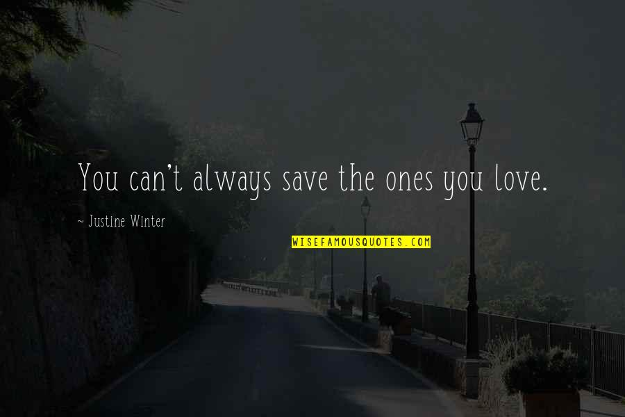Can't Save You Quotes By Justine Winter: You can't always save the ones you love.