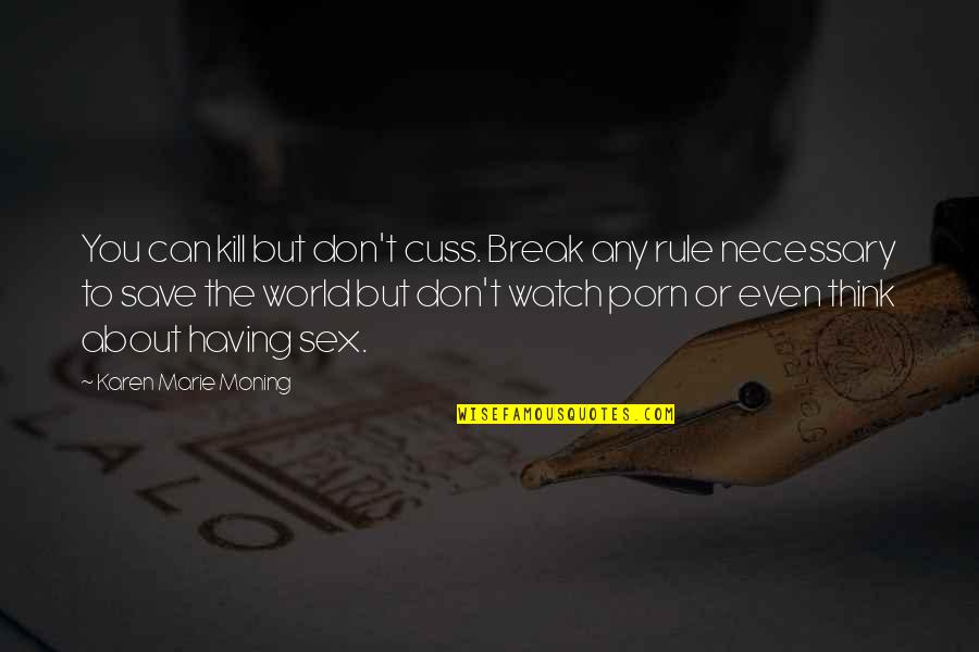 Can't Save You Quotes By Karen Marie Moning: You can kill but don't cuss. Break any