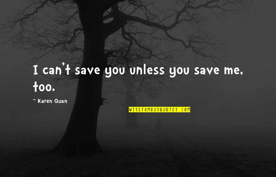 Can't Save You Quotes By Karen Quan: I can't save you unless you save me,