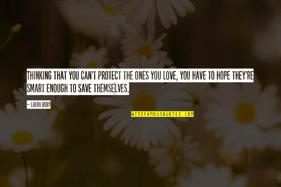 Can't Save You Quotes By Laura Ruby: Thinking that you can't protect the ones you