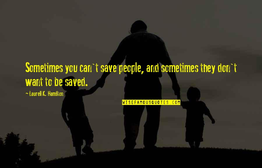 Can't Save You Quotes By Laurell K. Hamilton: Sometimes you can't save people, and sometimes they