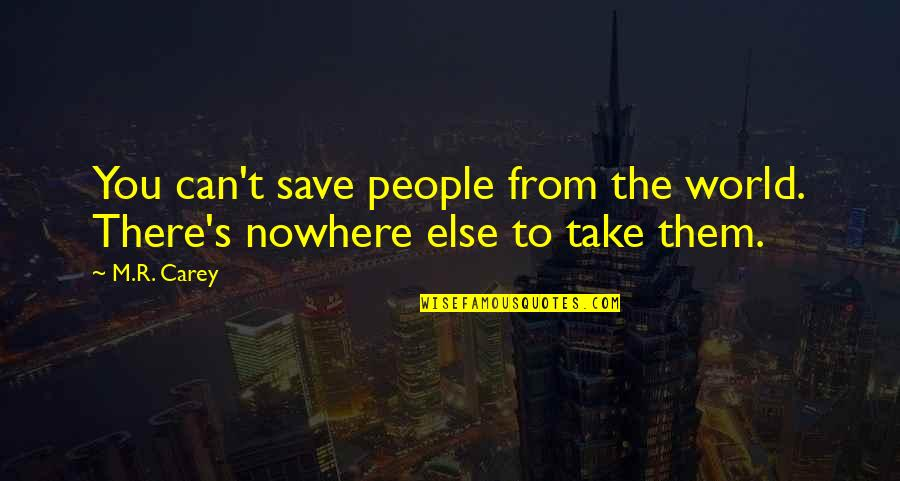Can't Save You Quotes By M.R. Carey: You can't save people from the world. There's