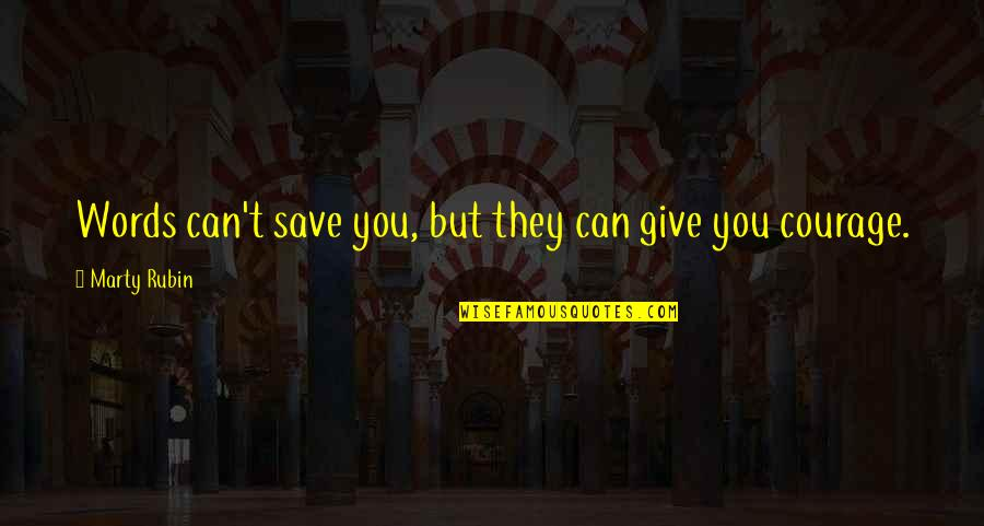 Can't Save You Quotes By Marty Rubin: Words can't save you, but they can give